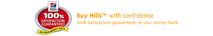 "100% Satisfaction Guaranteed with all Hillsâ""¢ Pet food - or your money back"